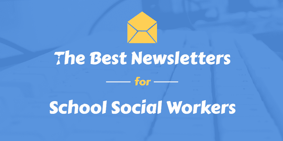 The Best Newsletters for School Social Workers