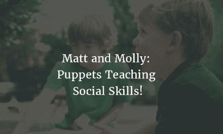 Matt and Molly: Puppets Teaching Social Skills!
