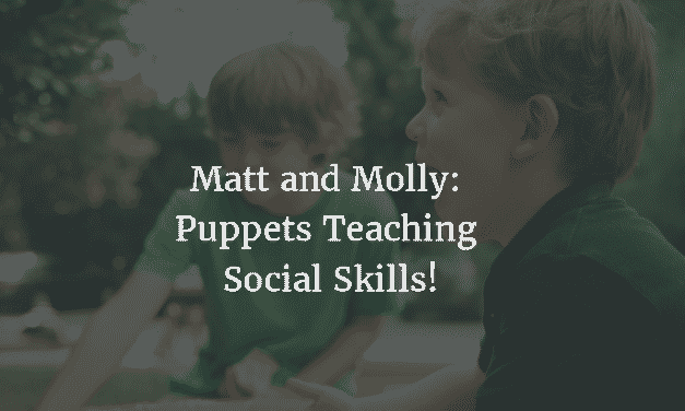 Matt and Molly: Puppets Teaching Social Skills!