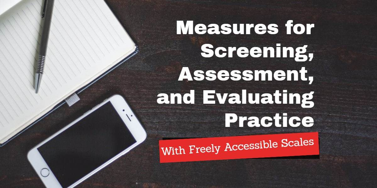 Measures for Screening, Assessment, and Evaluating Practice