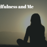 Mindfulness and Me